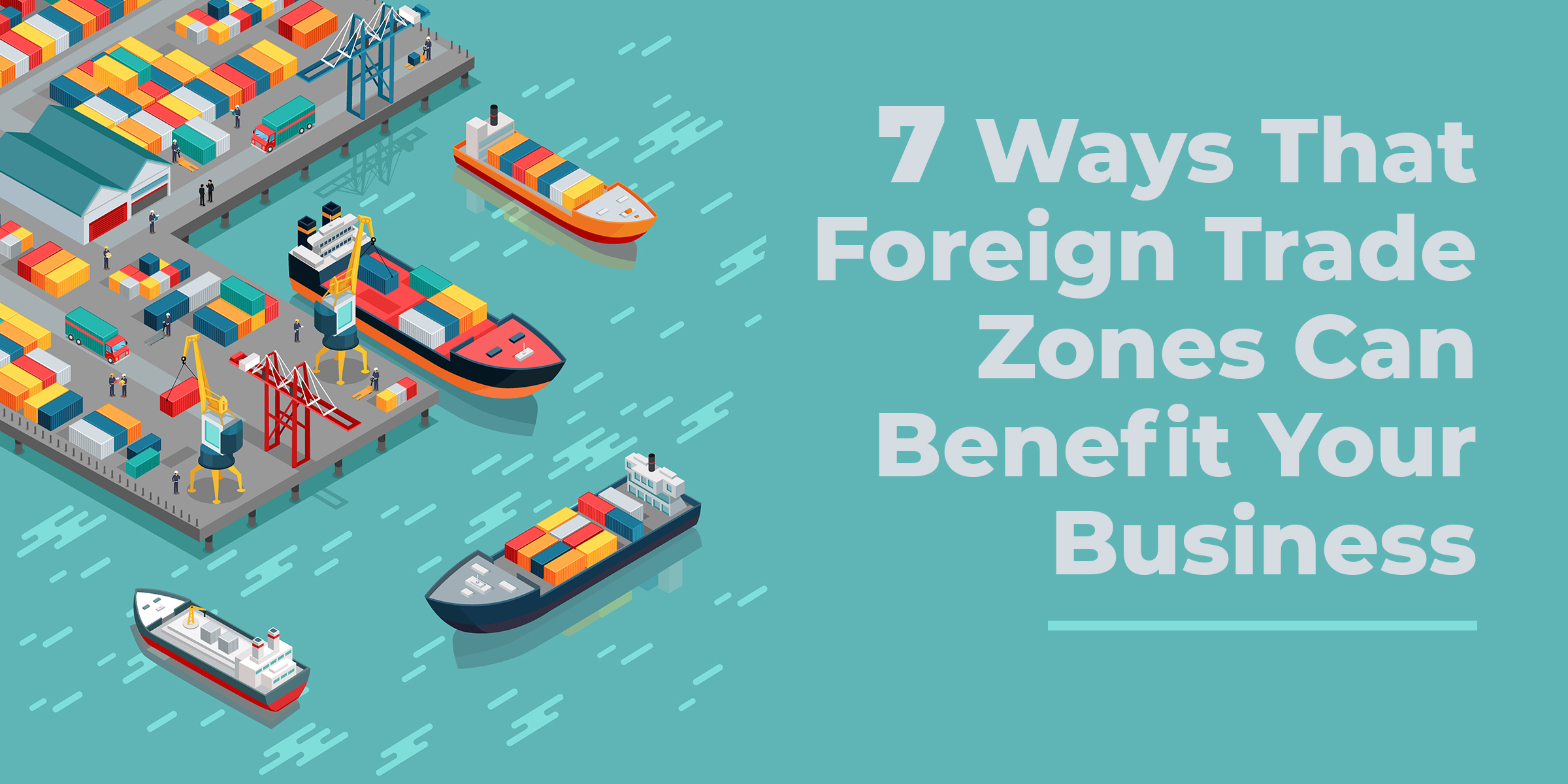 7 ways that foreign trade zones can benefit your business header-4